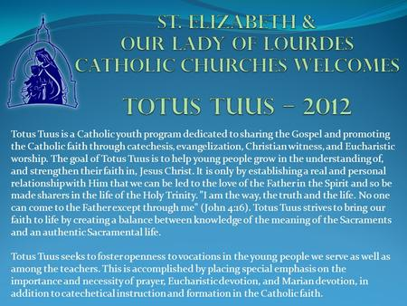 Totus Tuus is a Catholic youth program dedicated to sharing the Gospel and promoting the Catholic faith through catechesis, evangelization, Christian witness,