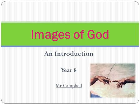 An Introduction Year 8 Mr Campbell Images of God.
