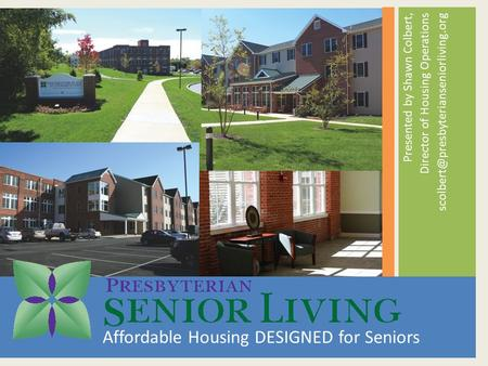 Presented by Shawn Colbert, Director of Housing Operations Affordable Housing DESIGNED for Seniors.