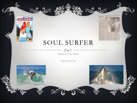 SOUL SURFER Biography by: Bethany Hamilton Report by: Catie Voigt.