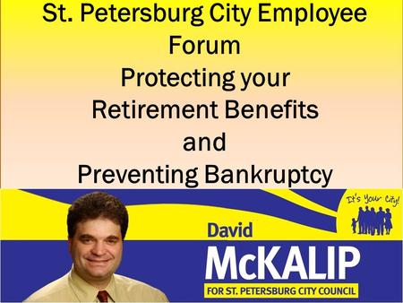 St. Petersburg City Employee Forum Protecting your Retirement Benefits and Preventing Bankruptcy.