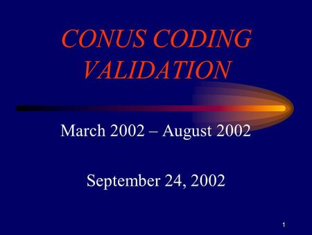 1 CONUS CODING VALIDATION March 2002 – August 2002 September 24, 2002.