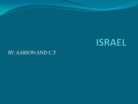 BY: AARION AND C.T Table of Contents Holidays in Israel Changing Money Climate and seasons in Israel Israel sports.