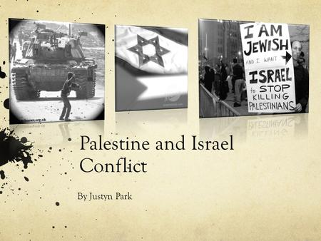 Palestine and Israel Conflict By Justyn Park. - The war between Palestine and Israel is restless. Israel people have come to tell the Palestinians to.