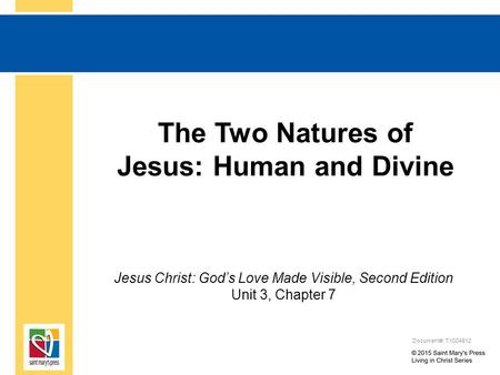 The Two Natures of Jesus: Human and Divine Jesus Christ: God's Love Made Visible, Second Edition Unit 3, Chapter 7 Document#: TX004812.