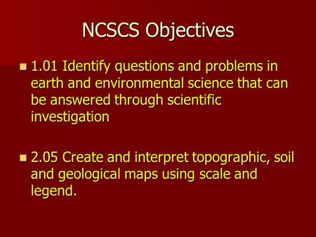 NCSCS Objectives 1.01 Identify questions and problems in earth and environmental science that can be answered through scientific investigation 1.01 Identify.