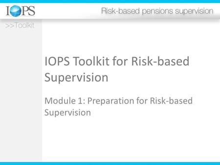 IOPS Toolkit for Risk-based Supervision Module 1: Preparation for Risk-based Supervision.