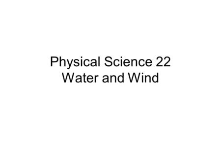 Physical Science 22 Water and Wind. Objectives Describe the three phases of the water cycle Explain how temperature and humidity are related Identify.