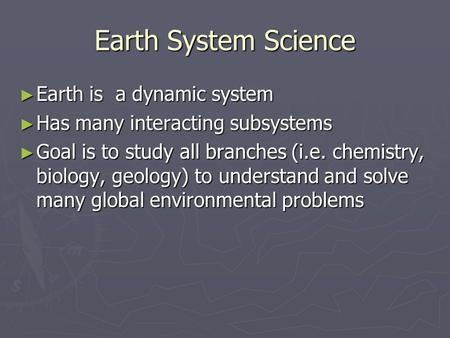Earth System Science Earth is a dynamic system