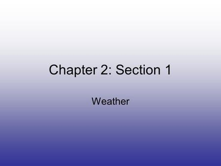Chapter 2: Section 1 Weather. Remember… Wind Water.