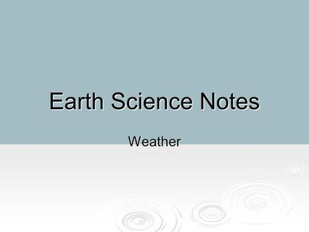 Earth Science Notes Weather. Objectives I can…  Explain the relationship between atmosphere and weather.  Explain how wind is formed.  Describe the.