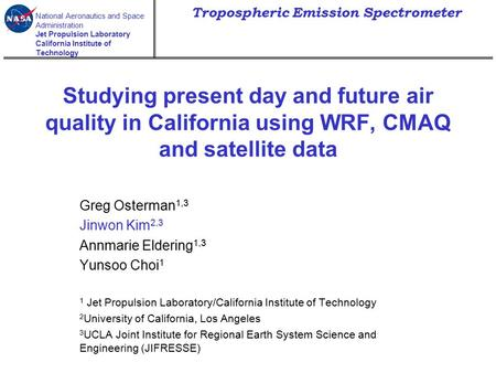 National Aeronautics and Space Administration Jet Propulsion Laboratory California Institute of Technology Tropospheric Emission Spectrometer Studying.