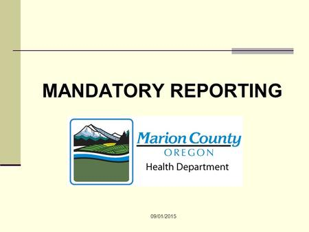 MANDATORY REPORTING 09/01/2015. Purpose of mandatory reports Mandatory reporting is intended to protect those who cannot protect themselves. Mentally.