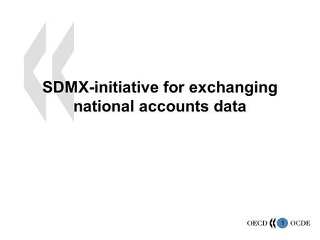 1 SDMX-initiative for exchanging national accounts data.