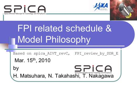 FPI related schedule & Model Philosophy Based on spica_AIVT_revC, FPI_review_by_SDR_E Mar. 15 th, 2010 by H. Matsuhara, N. Takahashi, T. Nakagawa.