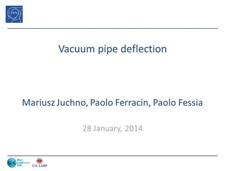 Vacuum pipe deflection Mariusz Juchno, Paolo Ferracin, Paolo Fessia 28 January, 2014.