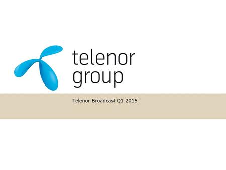Telenor Broadcast Q1 2015 Input from Finance. Q1 2015 Broadcast Revenues and EBITDA in line with last year adjusted for Conax divestment. 7k DTH subscriber.