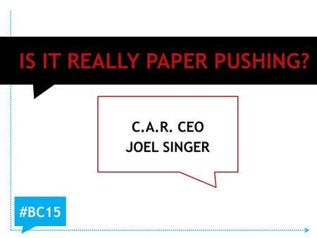 IS IT REALLY PAPER PUSHING? #BC15 C.A.R. CEO JOEL SINGER.