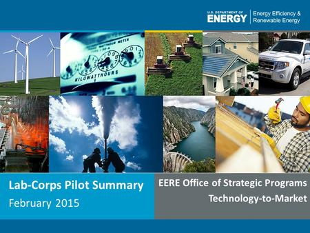 1 Lab-Corps Pilot Summary February 2015 EERE Office of Strategic Programs Technology-to-Market.