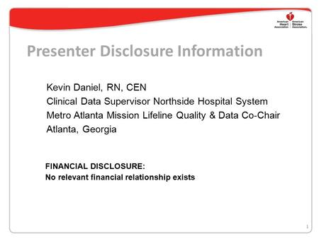 Presenter Disclosure Information Kevin Daniel, RN, CEN Clinical Data Supervisor Northside Hospital System Metro Atlanta Mission Lifeline Quality & Data.