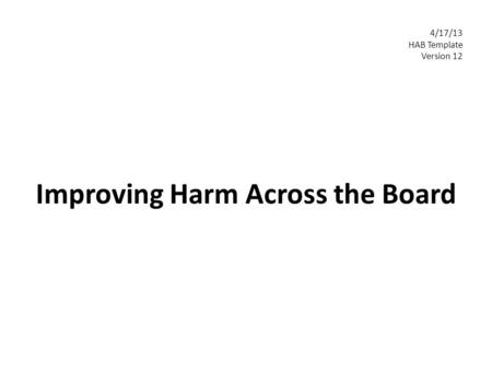 Improving Harm Across the Board 4/17/13 HAB Template Version 12.
