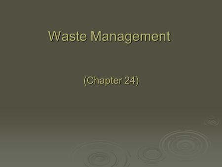 Waste Management (Chapter 24). Chapter Overview Questions  What is solid waste and how much do we produce?  How can we produce less solid waste?  What.