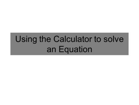 Using the Calculator to solve an Equation. Bell Ringer 63: 5/10 1.MC: Convert this equation from graphing form to standard form: y = -2 ( x + 3 ) 2 +