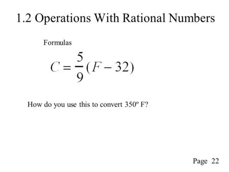 1.2 Operations With Rational Numbers Formulas Page 22 How do you use this to convert 350º F?