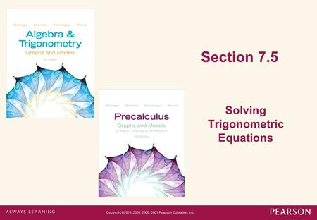 Section 7.5 Solving Trigonometric Equations Copyright ©2013, 2009, 2006, 2001 Pearson Education, Inc.