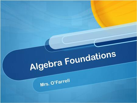 Algebra Foundations Mrs. O'Farrell. In this course, we will cover the following topics: Whole Numbers and Patterns Decimals Fractions and Operations with.