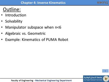 Chapter 4: Inverse Kinematics Faculty of Engineering - Mechanical Engineering Department ROBOTICS Outline: Introduction Solvability Manipulator subspace.