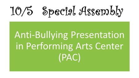 10/5Special Assembly Anti-Bullying Presentation in Performing Arts Center (PAC)