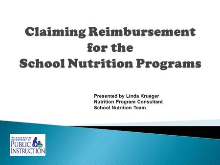 Presented by Linda Krueger Nutrition Program Consultant School Nutrition Team.
