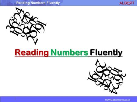 © 2015 albert-learning.com Reading Numbers Fluently.