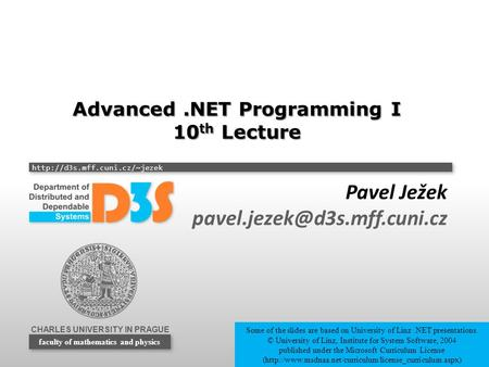 CHARLES UNIVERSITY IN PRAGUE  faculty of mathematics and physics Advanced.NET Programming I 10 th Lecture Pavel Ježek