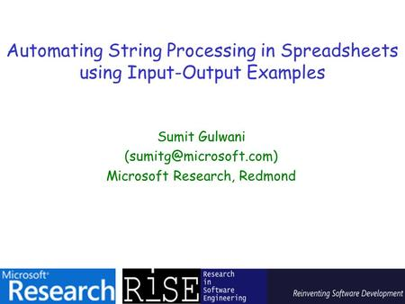 Automating String Processing in Spreadsheets using Input-Output Examples Sumit Gulwani Microsoft Research, Redmond.