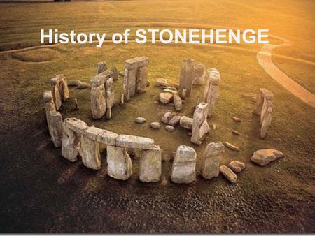 History of STONEHENGE. CONTENTS 1.WHO BUILT STONEHENGE? 2.STONEHENGE'S FUNCTION AND SIGNIFICANCE 3.STONEHENGE TODAY.