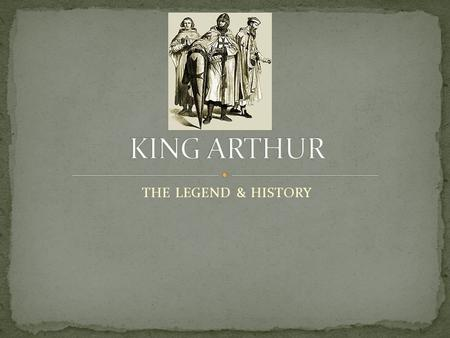KING ARTHUR THE LEGEND & HISTORY.