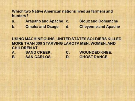 USING MACHINE GUNS, UNITED STATES SOLDIERS KILLED MORE THAN 300 STARVING LAKOTA MEN, WOMEN, AND CHILDREN AT A.SAND CREEK.C.WOUNDED KNEE. B.SAN CARLOS.D.GHOST.