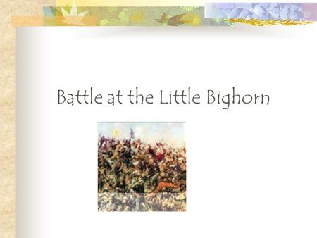 Battle at the Little Bighorn The Laramie Agreement In late 1875, Sioux and Cheyenne Indians were angered at the whites travelling into their sacred lands.