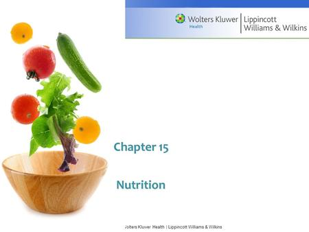 Copyright © 2009 Wolters Kluwer Health | Lippincott Williams & Wilkins Chapter 15 Nutrition.