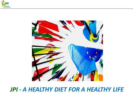 JPI - A HEALTHY DIET FOR A HEALTHY LIFE. EUROPE: diversity and fragmentation.