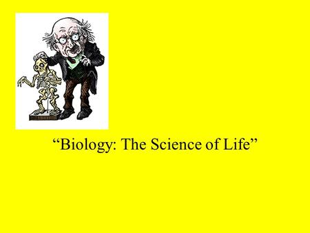 """Biology: The Science of Life"" Objectives To give a general understanding of the life science terminology. To recognize characteristics of organisms."