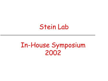 Stein Lab In-House Symposium 2002. Lincoln Sends His Regrets.