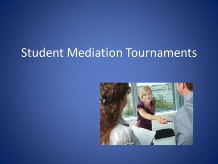 Student Mediation Tournaments. Tournament Schedule Regional Tournament at Brenau on the first Friday and Saturday in October. Others to be announced.