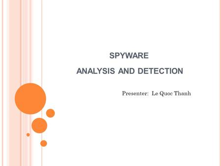 Presenter: Le Quoc Thanh SPYWARE ANALYSIS AND DETECTION.