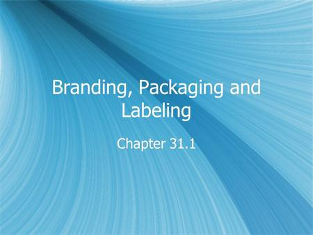 Branding, Packaging and Labeling Chapter 31.1. Brand  A name, term, design, symbol, or combination of these elements that identifies a product or service.