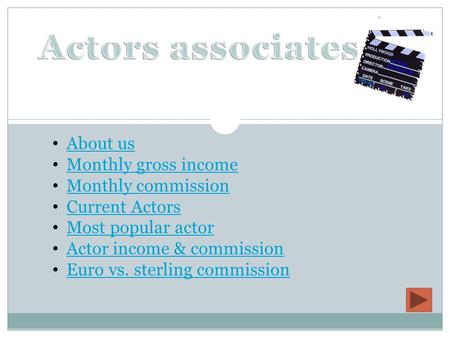 About us Monthly gross income Monthly commission Current Actors Most popular actor Actor income & commission Euro vs. sterling commission.
