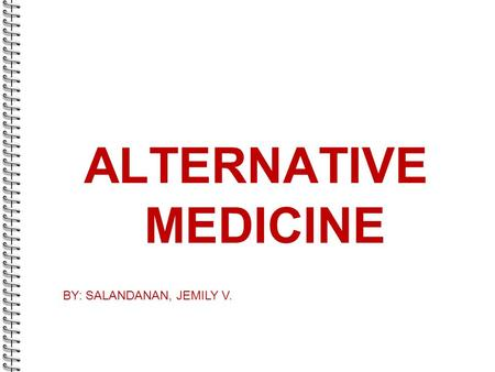 ALTERNATIVE MEDICINE BY: SALANDANAN, JEMILY V.. MIND AND BODY THERAPY  Focuses on the connection between mental and physical health.  It is a dynamic.