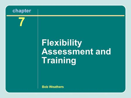 Bob Weathers chapter 7 Flexibility Assessment and Training.